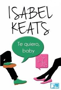 Te quiero, baby - Isabel Keats portada