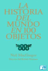 La historia del mundo en 100 objetos - Neil McGregor portada