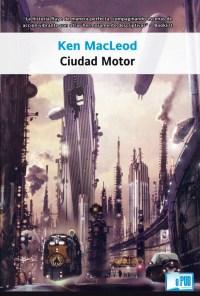Ciudad motor - Ken MacLeod portada