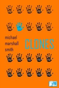 Clones - Michael Marshall Smith portada