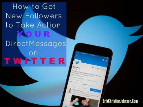 How to Get New Followers to Take Action with your Direct Messages on Twitter