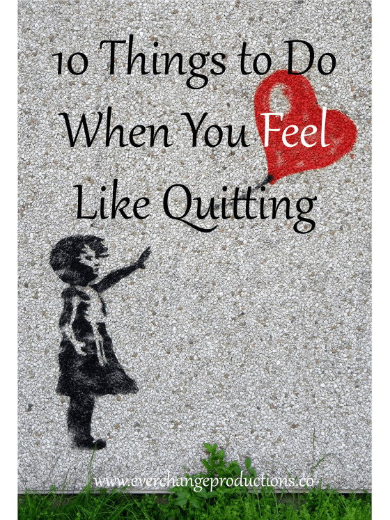 Do you ever feel like quitting? I'm sure we all do at some point, but here are 10 things to do first.