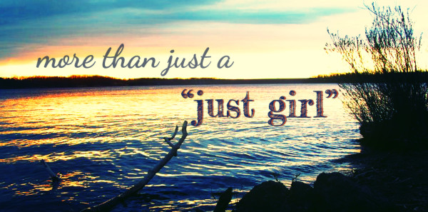"More Than Just A ""Just Girl"""