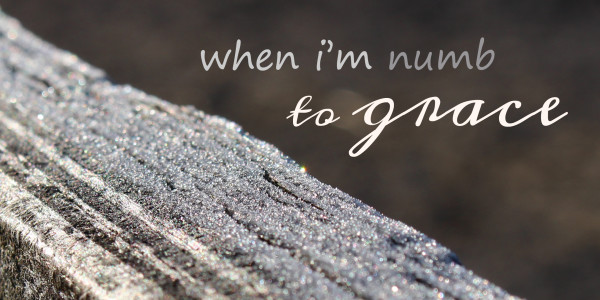 When I'm Numb to Grace