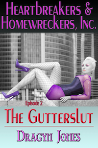Heartbreakers and Homewreckers Inc.2-The Gutterslut Dragyn Jones