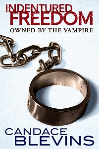 Indentured Freedom: Owned by the Vampire by Candace Blevins