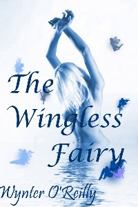 The Wingless Fairy by Wynter O'Reilly
