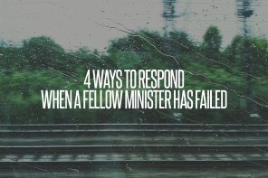 4 Ways to Respond When a Fellow Minister Has Failed