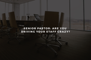 Senior Pastor: Are You Driving Your Staff Crazy?
