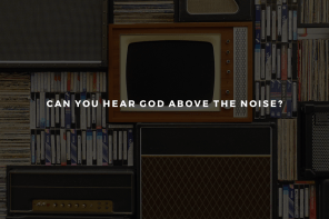 Can You Hear God Above the Noise
