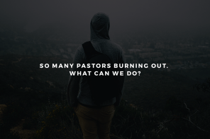 So Many Pastors Burning Out. What Can We Do?