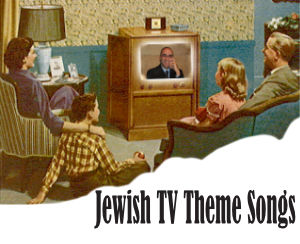 Jewish TV Theme Songs EB Web