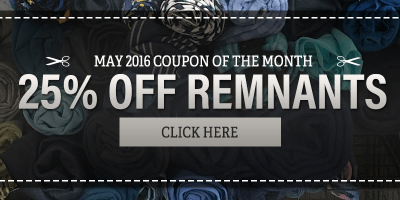 Get 25% Off Remnants!  |  Coupon of the Month May 2016
