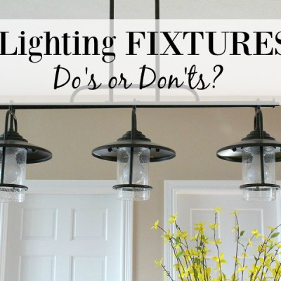 Lighting Fixtures – Do's or Don'ts?