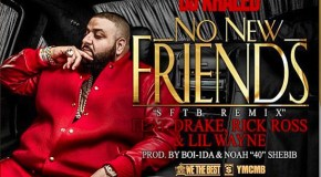 DJ Khaled – No New Friends (Ft. Drake, Lil Wayne, & Rick Ross) [Prod. Boi-1Da & 40]