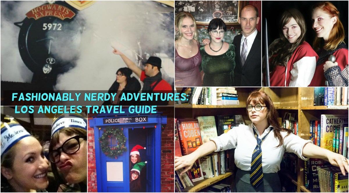 Fashionably Nerdy Adventures: Los Angeles Nerd Travel Guide