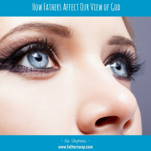 How Fathers Affect Our View of God