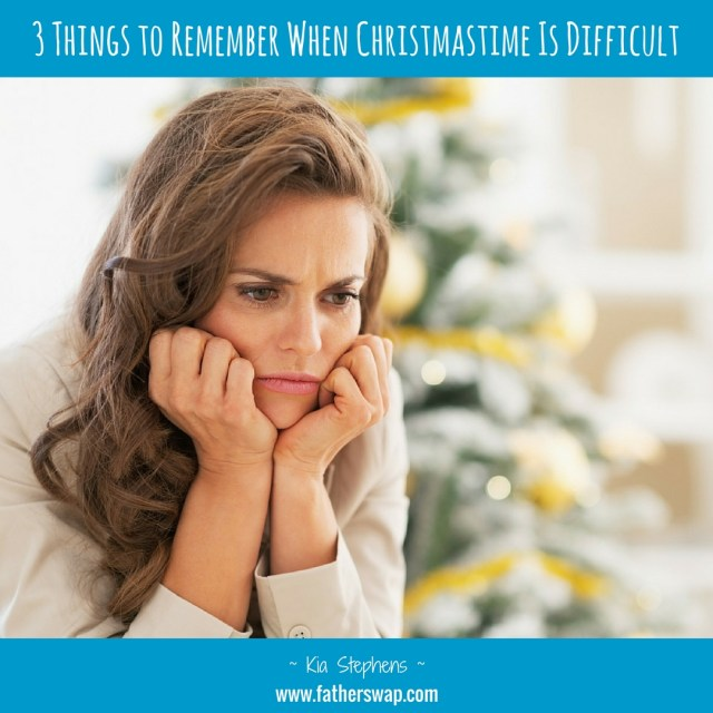 3 Things to Remember When Christmastime is Difficult