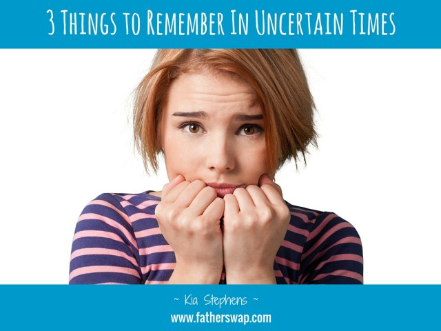 3 Things to Remember in Uncertain Times