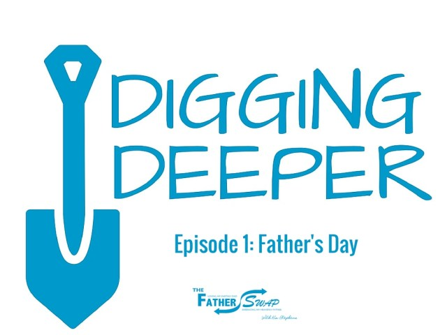 Digging Deeper Episode 1:  Father's Day
