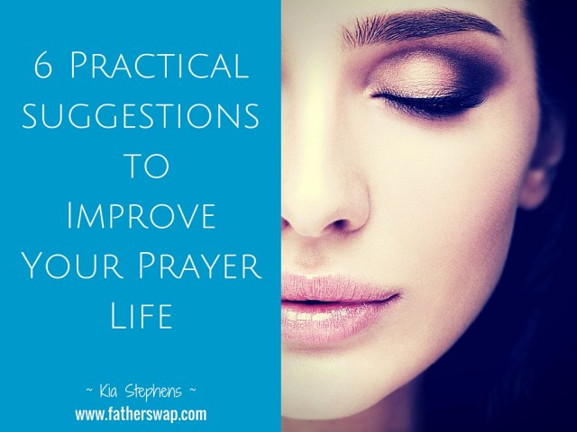 6 Practical Suggestions to Improve Your Prayer Life