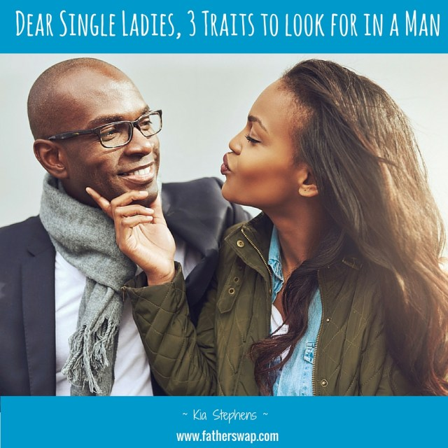 Dear Single Ladies, 3 Traits to Look For in a Man
