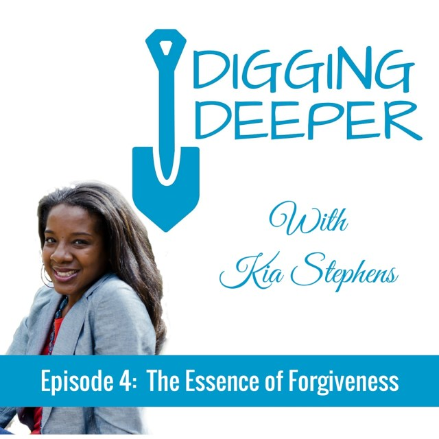 Digging Deeper Episode 4:  The Essence of Forgiveness