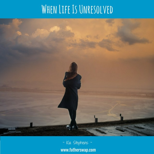 When Life Is Unresolved