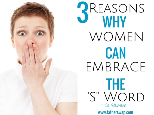 "3 Reasons Women Can Embrace the ""S"" Word"
