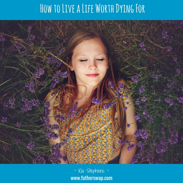 How to Live a Life Worth Dying For