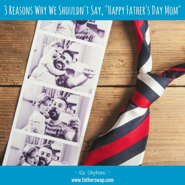 """3 Reasons Why We Shouldn't Say, """"Happy Father's Day Mom"""""""