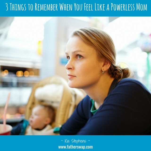 3 Things to Remember When You Feel Like a Powerless Mom
