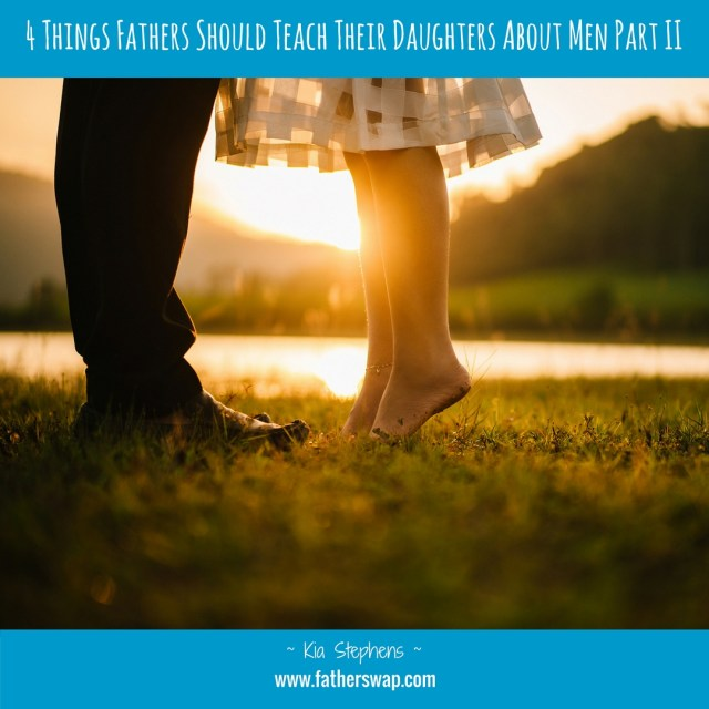 4 Things Fathers Should Teach Their Daughters About Men Part II