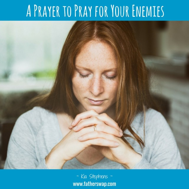 A Prayer to Pray For Your Enemies