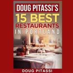 15 Best Restaurants In Portland By Doug Pitassi