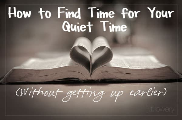 How to Have Quiet Time Without Getting Up Earlier