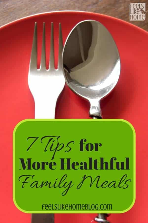 7 Tips for Healthier Family Meals