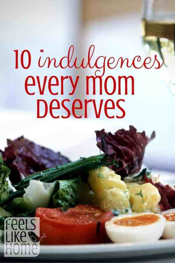 10 Indulgences every mom deserves - How do you treat yourself when you're feeling stressed? Here are 10 simple suggestions that will refresh you and leave you ready for whatever comes your way!