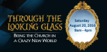 The Church Through the Looking Glass: Being the Church in a Crazy New World