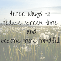 three ways to reduce screen time and become more mindful (2)