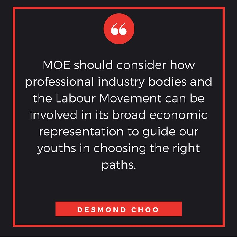 MOE should consider how professional industry bodies and the Labour Movement can be involved in its broad economic representation to guide our youths in choosing the right paths.