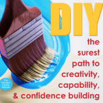 DIY: The surest path to creativity, capability, and confidence
