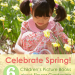 Six children's picture books about flower gardening -- inspire your little ones to grow things!