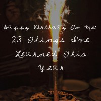 Happy Birthday To Me: 23 Things I've Learned This Year