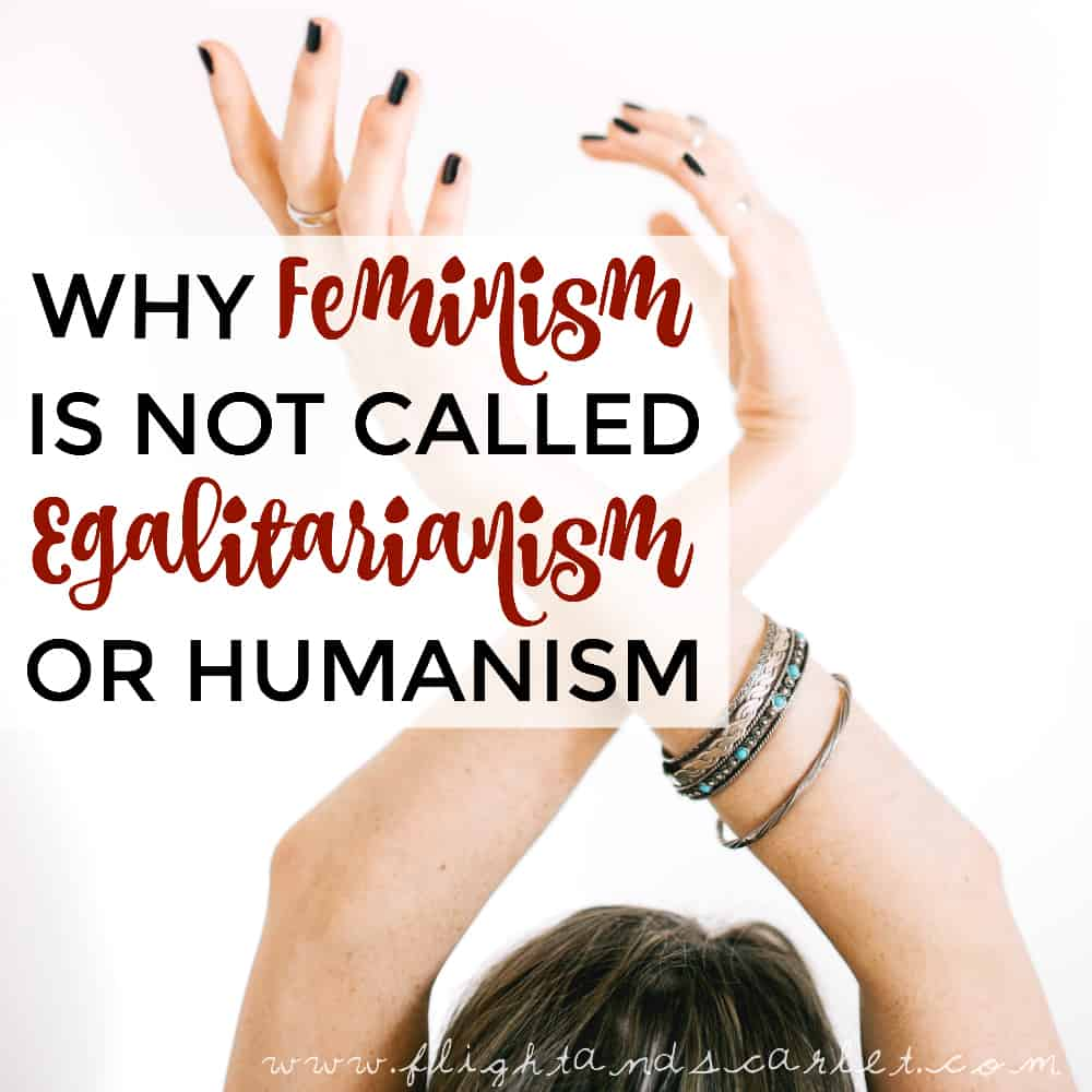 Why Feminism Is Not Called Egalitarianism or Humanism