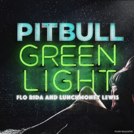 "New Music: Pitbull Drops ""Greenlight"" ft. Flo Rida & LunchMoney Lewis"