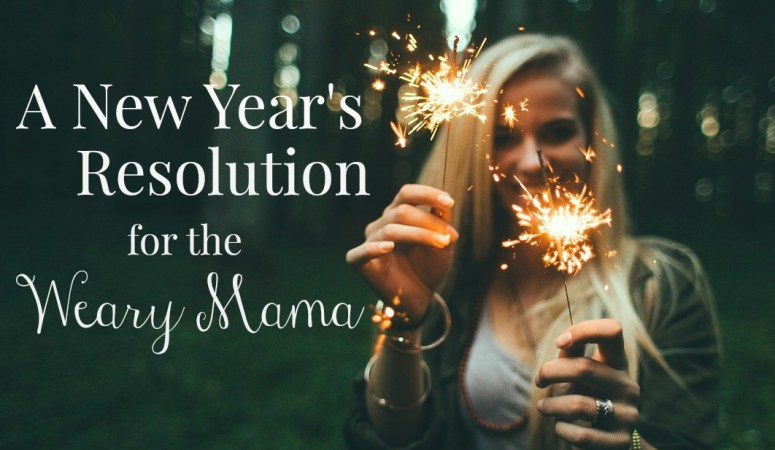 A New Year's Resolution for the Weary Mama