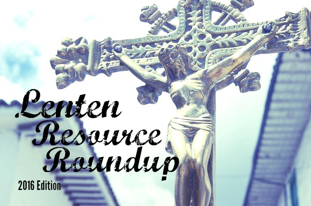 Lenten Resource Roundup!