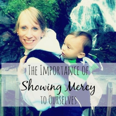 The Importance of Showing Mercy to Ourselves