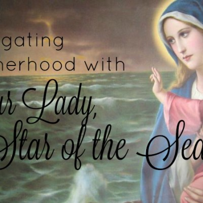 Navigating Motherhood with Our Lady, Star of the Sea